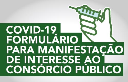 Para manifestar interesse em aderir ao Consórcio Público para compra de vacinas, medicamentos, equipamentos e outros insumos de interesse dos municípios, responda ao formulário: